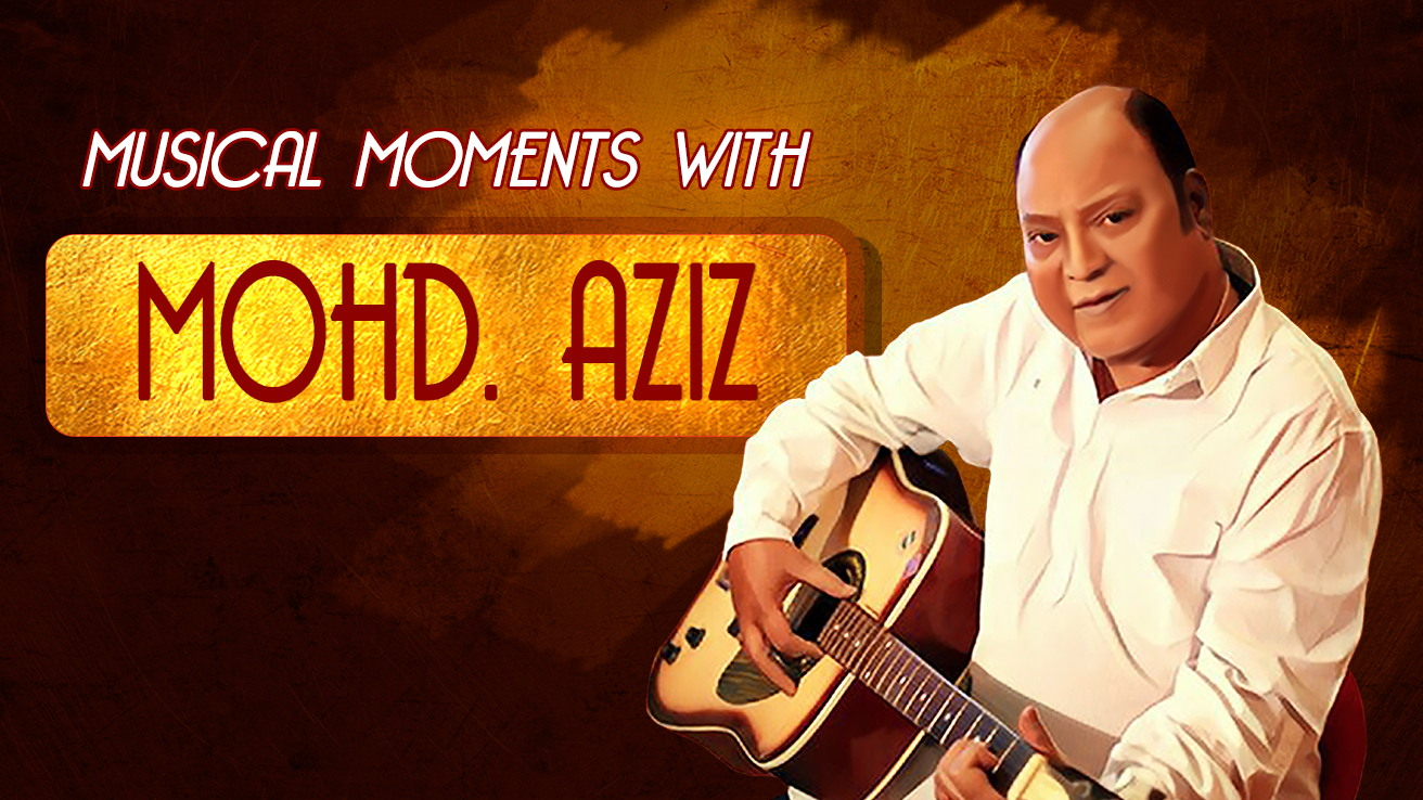 Musical Moments with Mohd. Aziz