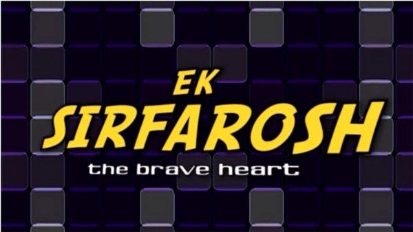 Ek Sirfarosh - The Braveheart
