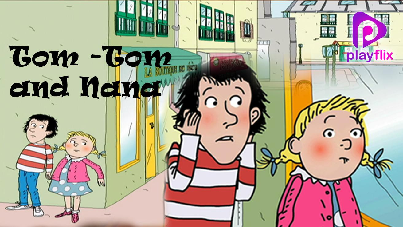 Tom Tom And Nana